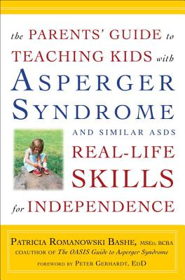 The Parents' Guide to Teaching Kids With Asperger Syndrome and Similar ASDS By Romanowski, Patricia/ Gerhardt, Peter