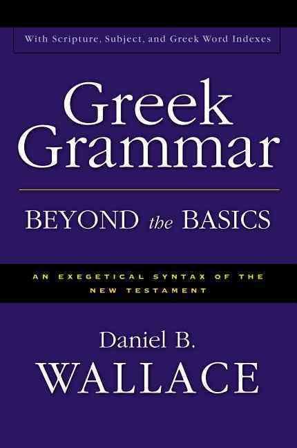 Greek Grammar Beyond the Basics By Wallace, Daniel B.