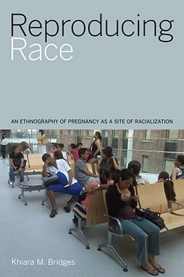 Reproducing Race By Bridges, Khiara M.