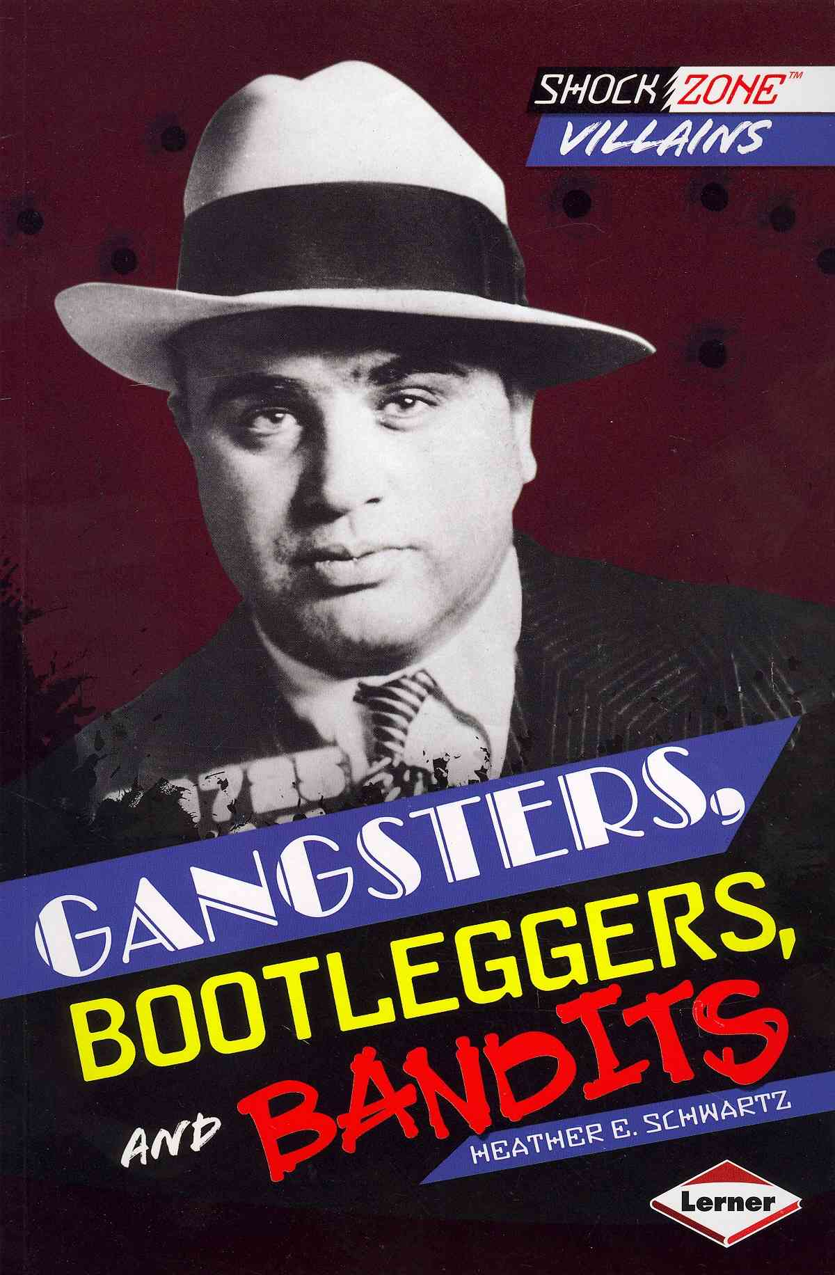 Gangsters, Bootleggers, and Bandits By Schwartz, Heather E.